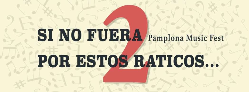 """Si no fuera por estos raticos 2"" Pamplona Music Fest"
