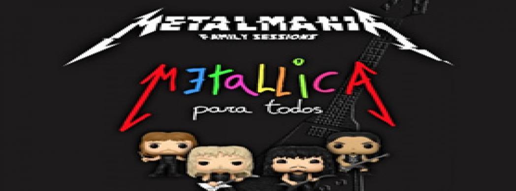 Metalmanía: Metallica para todos (Family Sessions)