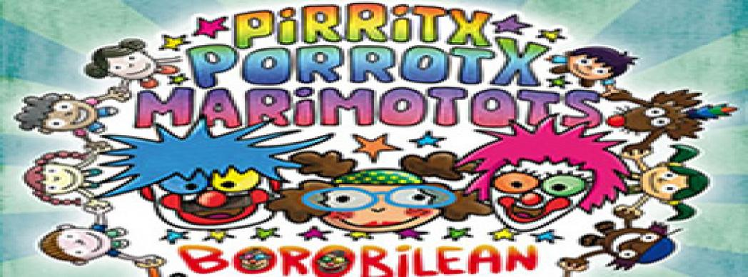 """Pirritx, Porrotx eta Marimotots: """"Borobilean"""""""